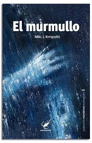 El murmullo, de Milo J. Krmpotić, Oviedo, Pez de Plata, 184 páginas